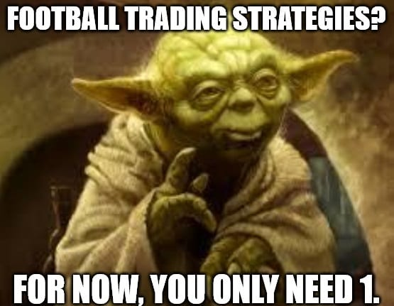 Football Trading Yoda Lesson #3 – You Are One Strategy Away…